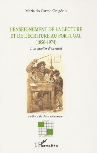 Maria do Carmo Gregorio - L'enseignement de la lecture et de l'écriture au Portugal (1850-1974) - Trois facettes d'un rituel.