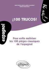 Maria Dolores Garcia-Ludeña Lecendreux et Sophie Senpau Roca - 100 trucos ! - Pour enfin maîtriser les 100 pièges classiques de l'espagnol.