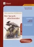 Maria Edelmann et Marion Kromer - Hans Joachim Schädlich: Der Sprachabschneider - Lesereihe Unterrichtsideen und Kopiervorlagen für die Sekundarstufe I.