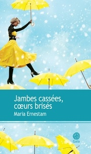 Maria Ernestam - Jambes cassées, coeurs brisés.