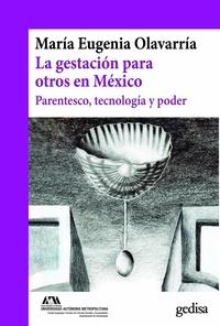 María Eugenia Olavarría - La gestación para otros en México - Parentesco, tecnología y poder.