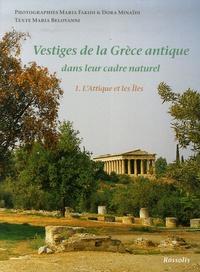 Vestiges de la Grèce antique dans leur cadre naturel- Tome 1, L'Attique et les Iles - Maria Fakidi |