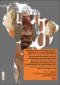 Maria Farias et Antoine Lourdeau - Peuplement de l'Amérique du Sud : l'apport de la technologie lithique - Actes du XVIe Congrès UISPP.
