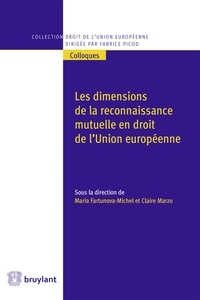 Maria Fartunova-Michel et Claire Marzo - Les dimensions de la reconnaissance mutuelle en droit de l'Union européenne.
