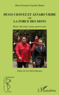 Maria Fernanda Gonzalez Binetti - Hugo Chavez et Alvaro Uribe ou la force des mots - Deux discours pour gouverner.