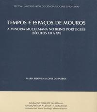 Maria Filomena Lopes de Barros - Tempos e Espaços de Mouros - A minoria muçulmana no reino português (Séculos XII a XV).