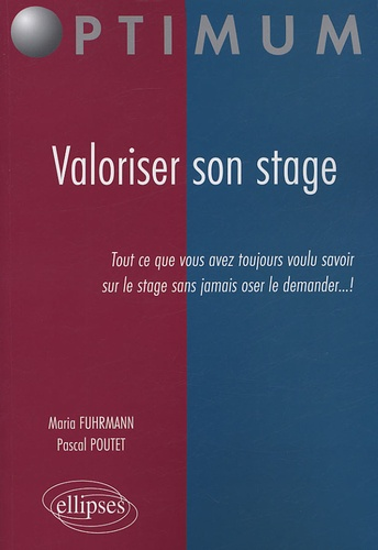 Maria Fuhrmann et Pascal Poutet - Valoriser son stage - Tout ce que vous avez toujours voulu savoir sur le stage sans jamais le demander... !.