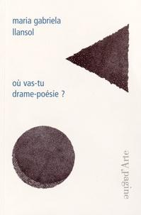 Maria Gabriela Llansol - Où vas-tu drame-poésie ?.