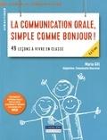 Maria Gill - La communication orale, simple comme bonjour ! - 49 leçons à vivre en classe.
