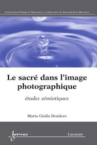 Maria Giulia Dondero - Le sacré dans l'image photographique - Etudes sémiotiques.