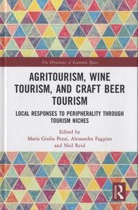 Maria Giulia Pezzi et Alessandra Faggian - Agritourism, Wine Tourism, and Craft Beer Tourism - Local Responses to Peripherality Through Tourism Niches.