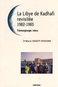 Maria Graeff-Wassink - La Libye de Kadhafi revisitée (1982-1985) - Témoignage vécu.