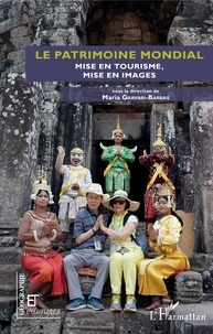Maria Gravari-Barbas - Le patrimoine mondial - Mise en tourisme, mise en images.