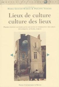 Maria Gravari-Barbas et Philippe Violier - Lieux de culture/culture des lieux - Production(s) culturelle(s) et émergence des lieux : dynamiques, acteurs, enjeux.