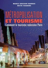 Maria Gravari-Barbas et Edith Fagnoni - Métropolisation et tourisme - Comment le tourisme redessine Paris.
