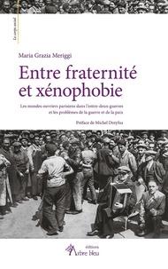 Maria Grazia Meriggi - Entre fraternité et xénophobie - Les mondes ouvriers parisiens dans l'entre-deux-guerres et les problèmes de la guerre et de la paix.