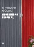 Maria Inés Rodríguez et Juan Herreros - Modernidad Tropical - Alexander Apóstol.