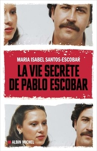 Maria Isabel Santos-Escobar - La vie secrète de Pablo Escobar.