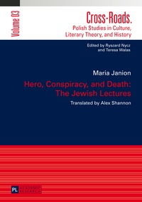 Maria Janion - Hero, Conspiracy, and Death: The Jewish Lectures - Translated by Alex Shannon.