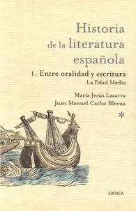 Maria-Jesus Lacarra et Juan Manuel Cacho Blecua - Historia de la literatura espanola - Tome 1, Entre oralidad y escritura : La Edad Media.