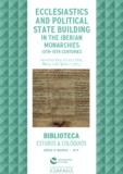 Maria João Branco et Hermínia Vasconcelos Vilar - Ecclesiastics and political state building in the Iberian monarchies, 13th-15th centuries.