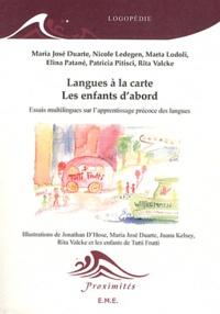 Maria José Duarte et Nicole Ledegen - Langues à la carte, les enfants d'abord - Essais multilingues sur l'apprentissage précoce des langues.
