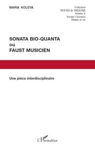 Maria Koleva - Sonata Bio-Quanta ou Faust musicien - Une pièce interdisciplinaire.