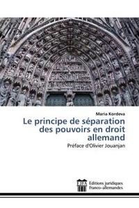 Maria Kordeva - Le principe de séparation des pouvoirs en droit allemand - Préface d'Olivier Jouanjan.