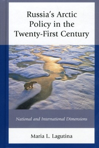 Maria L. Lagutina - Russia's Arctic Policy in the Twenty-First Century - National and International Dimensions.