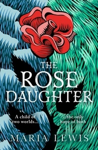 Maria Lewis - The Rose Daughter - an enchanting feminist fantasy from the winner of the 2019 Aurealis Award.