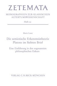 Maria Liatsi - Die semiotische Erkenntnistheorie Platons im Siebten Brief - Eine Einführung in den sogenannten philosophischen Exkurs.