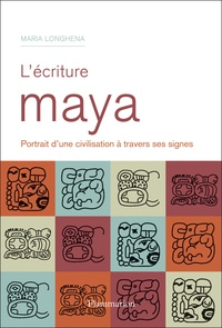 Maria Longhena - L'écriture Maya - Portrait d'une civilisation à travers ses signes.