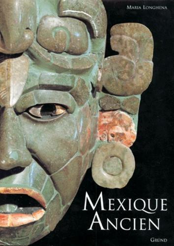Maria Longhena - Mexique ancien - Histoire et culture des Mayas, Aztèques et autres peuples précolombiens.