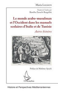 Maria Lucenti - Le monde arabo-musulman et l'Occident dans les manuels scolaires d'Italie et de Tunisie - Autres histoires.