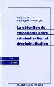 Maria Luisa Cesoni et Marie-Sophie Devresse - La détention de stupéfiants entre criminalisation et décriminalisation.