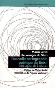 Maria Luiza Berwanger da Silva - Nouvelle cartographie poétique du Brésil - L'ici, appel de l'ailleurs.