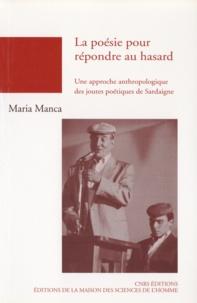 Maria Manca - La poésie pour répondre au hasard - Une approche anthropologique des joutes poétiques de Sardaigne.