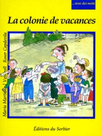 Maria Martinez i Vendrell et Roser Capdevila - Avec des mots  : La colonie de vacances.