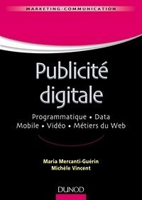 Maria Mercanti-Guérin et Michèle Vincent - Publicité digitale - Progammatique. Data. Mobile. Vidéo. Métiers du Web.