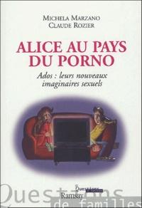Maria Michela Marzano et Claude Rozier - Alice au pays du porno - Ados : leurs nouveaux imaginaires sexuels.