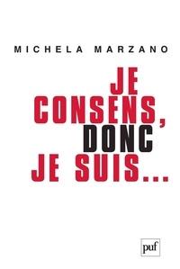 Maria Michela Marzano - Je consens, donc je suis... - Ethique de l'autonomie.