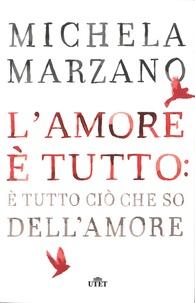 Maria Michela Marzano - L'amore è tutto: è tutto cio che so dell'amore.