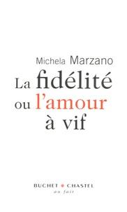 Maria Michela Marzano - La fidélité ou l'amour à vif.