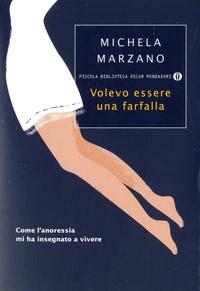 Maria Michela Marzano - Volevo essere una farfalla - Como l'anoressia mi ha insegnato a vivere.