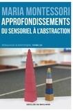 Maria Montessori - Approfondissements : du sensoriel à l'abstraction - Pédagogie scientifique, tome III.