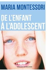 Maria Montessori - De l'enfant à l'adolescent.