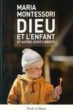 Maria Montessori - Dieu et l'enfant - Et autres écrits inédits.
