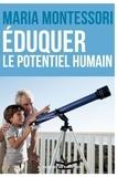 Maria Montessori - Eduquer le potentiel humain.