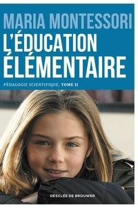Maria Montessori - L'éducation élémentaire - Pédagogie scientifique, tome II. Edition du centenaire.