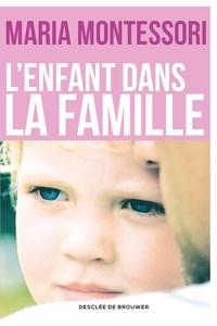 Maria Montessori - L'enfant dans la famille.